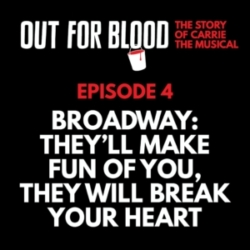 Out for Blood - Chapter 4: Broadway: They'll make fun of you, they will break your heart