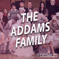 The Ensemblist - #468 - The Addams Family (Student Productions, feat. Jim Hoare)