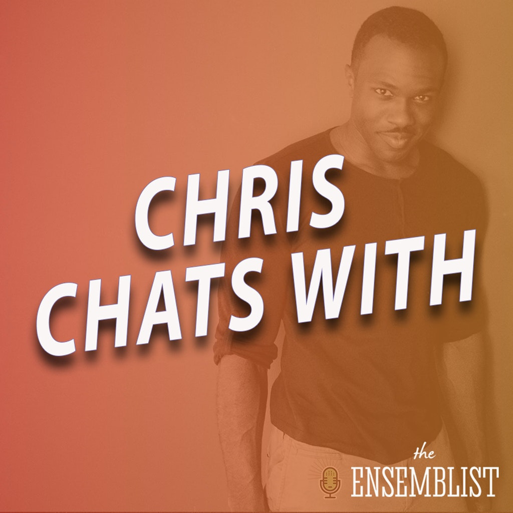 The Ensemblist - #469 - Chris Chats With (feat. Brittany Campbell, Phil., Leo Manzari, Hailes Meecah, J. Hasan, Ari Grooves, Britton & The Sting, Joshua Henry)