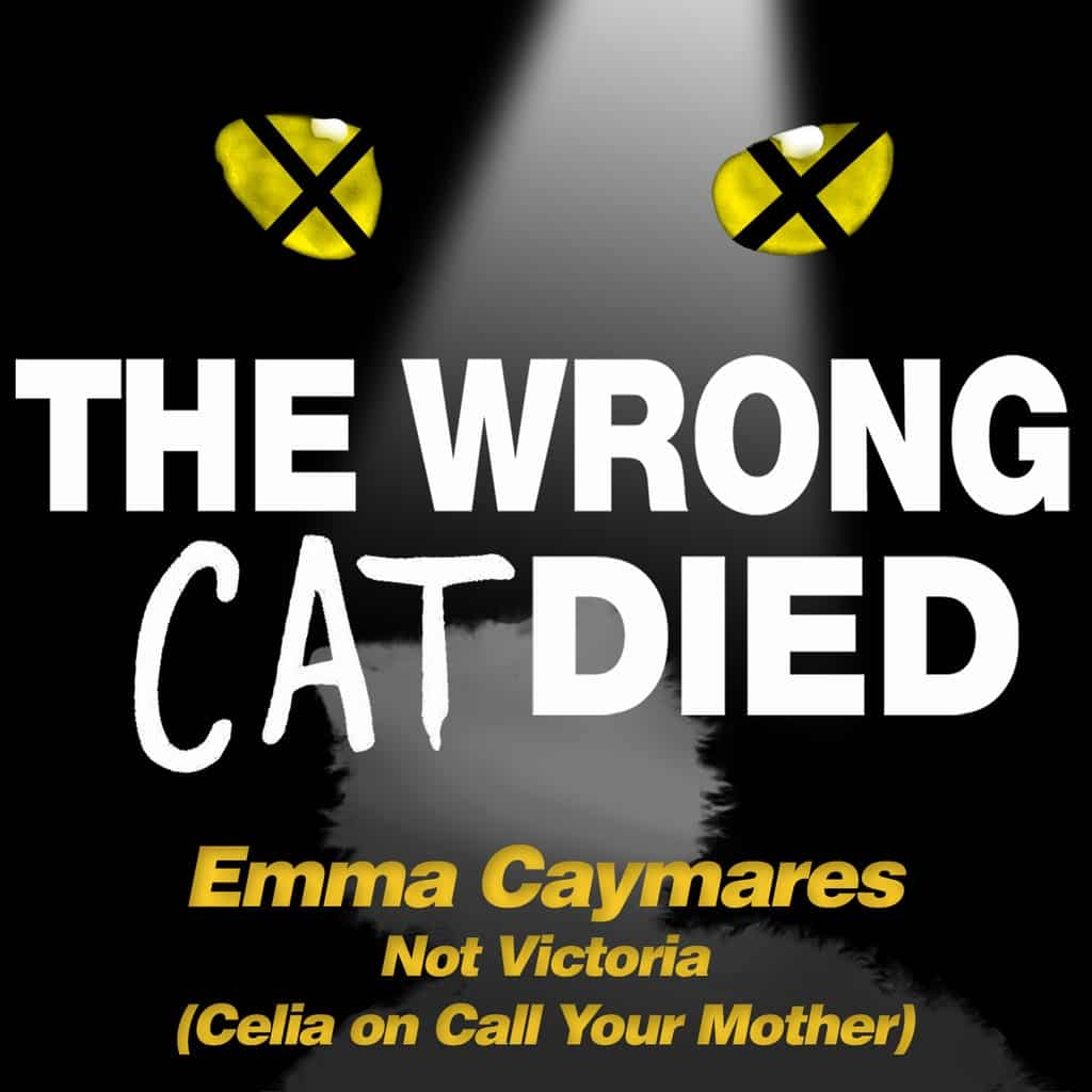 The Wrong Cat Died - Ep35 - Emma Caymares, Not Victoria (Celia on Call Your Mother)