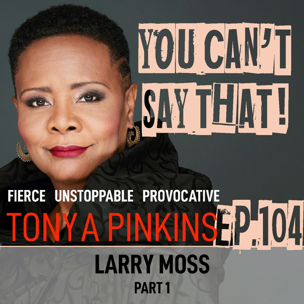 You Can't Say That! - Ep104 - Larry Moss (Part 1)