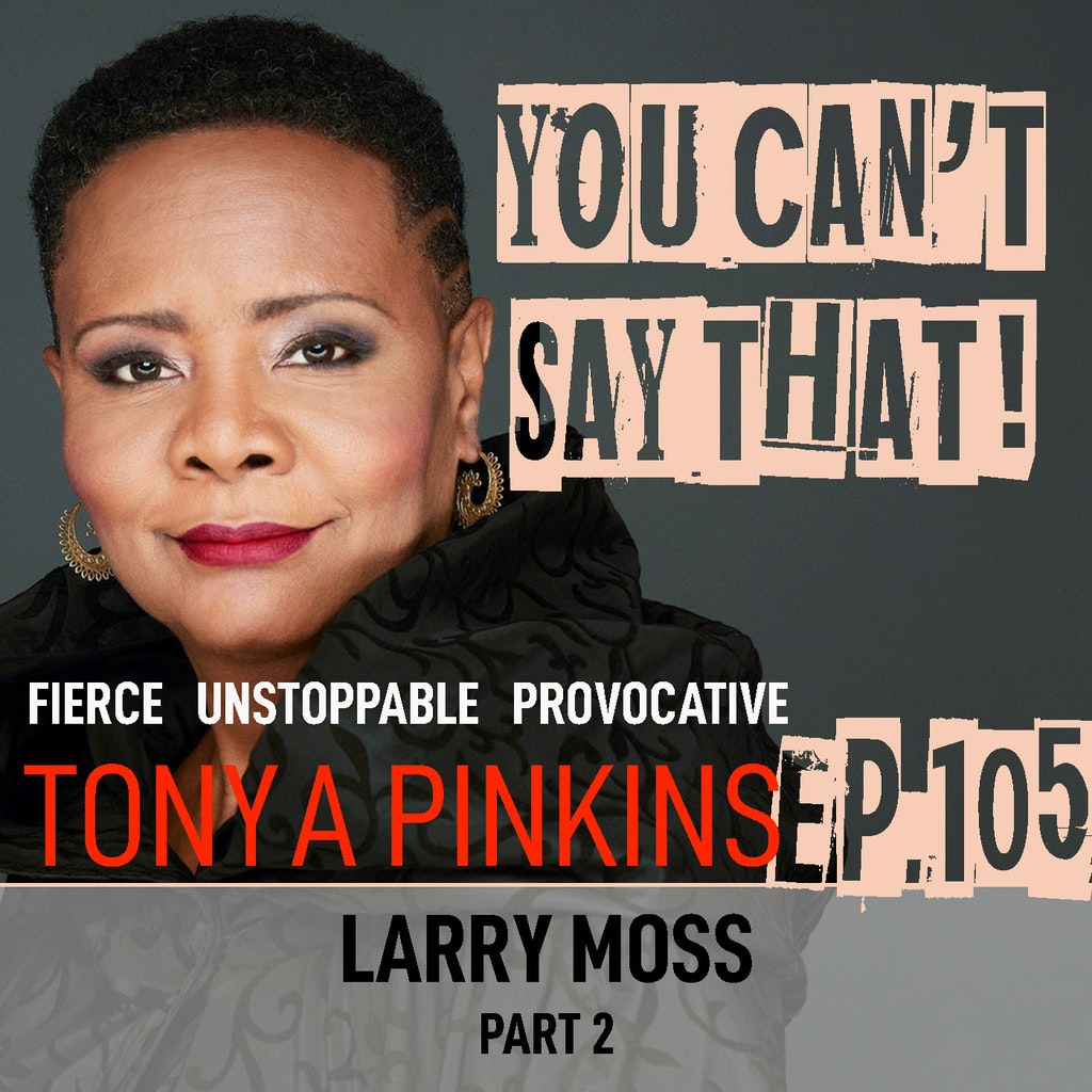 You Can't Say That! - Ep105 - Larry Moss (Part 2)