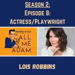Season 2: Episode 8: Lois Robbins: Actress, Playwright, Sex and the City, Younger, Legacy, Lessons Learned