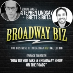 #13 - How Do You Take a Broadway Show on the Road? with Stephen Lindsay and Brett Sirota