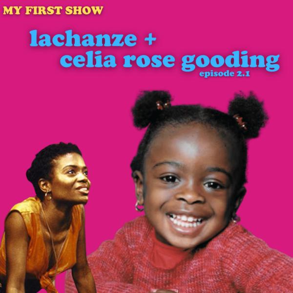 Episode 1: LaChanze & Celia Rose Gooding