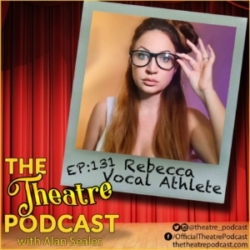 Ep131 - Rebecca Vocal Athlete: YouTube Star, Vocal Coach, Theatre Lover