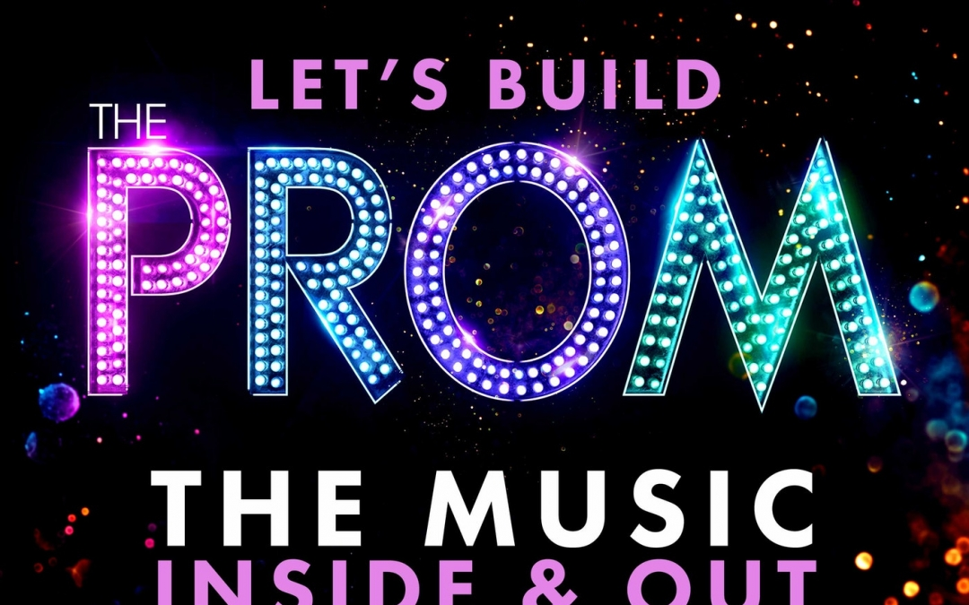 "Let's Build ""The Prom"": The Music, Inside and Out"