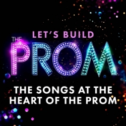 Going Beyond the Score - The Songs At the Heart of The Prom
