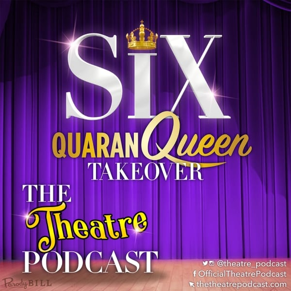 "THE THEATRE PODCAST, ""SIX"" TAKEOVER"