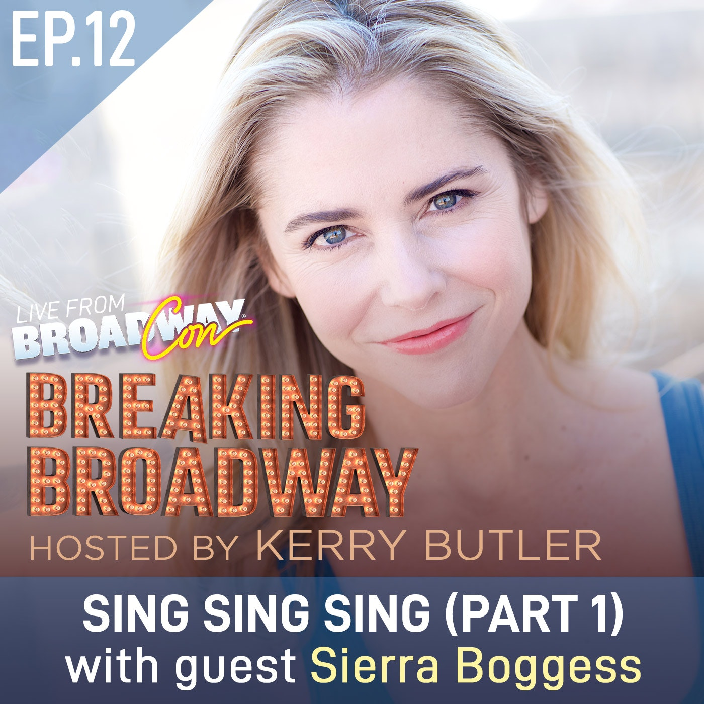 Ep12 - SING SING SING part 1, with Sierra Boggess (LIVE from BroadwayCon 2020)