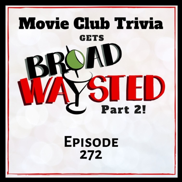 Episode 272: Movie Club Trivia gets Broadwaysted, Part 2!