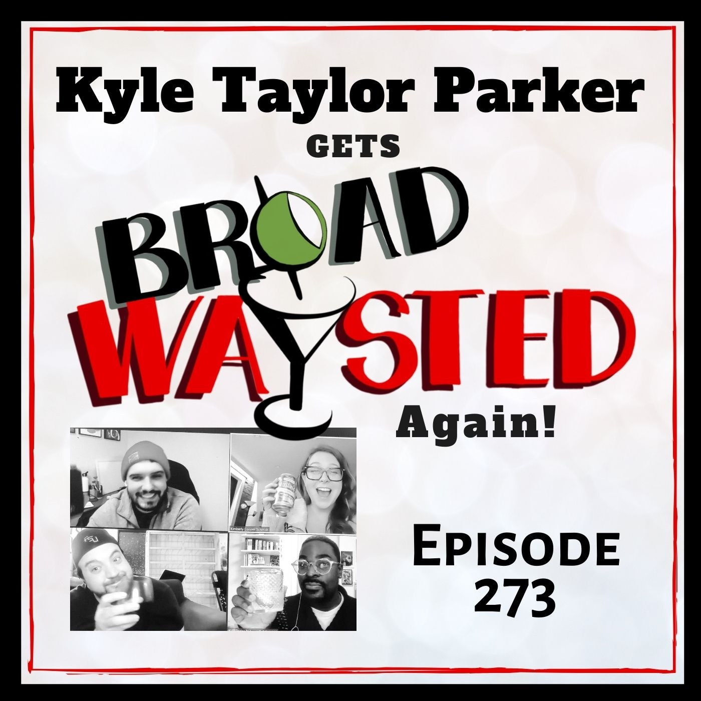 Episode 273: Kyle Taylor Paker gets Broadwaysted, again!