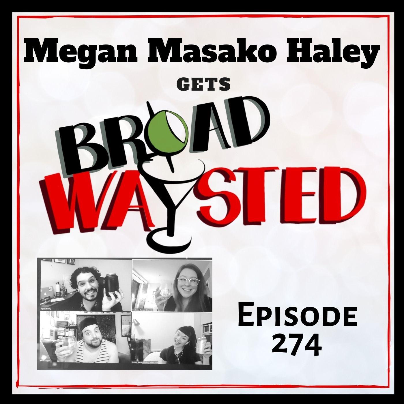 Episode 274: Megan Masako Haley gets Broadwaysted!