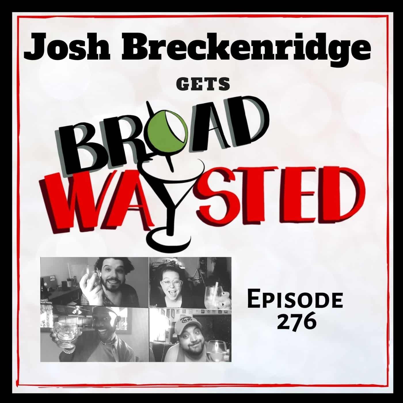 Episode 276: Josh Breckenridge gets Broadwaysted!