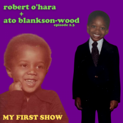 S2/Ep3: Robert O'Hara & Ato Blankson-Wood