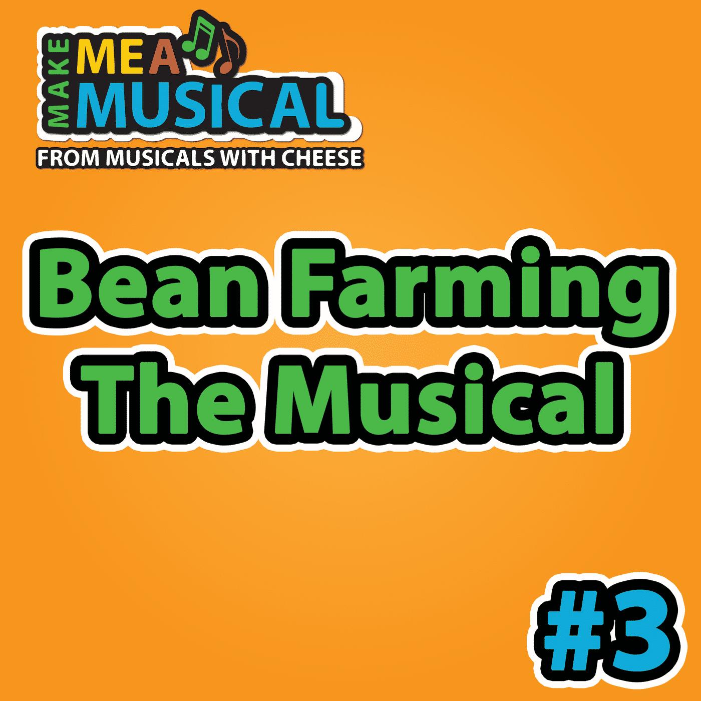 Bean Farming the Musical - Make me a Musical #3
