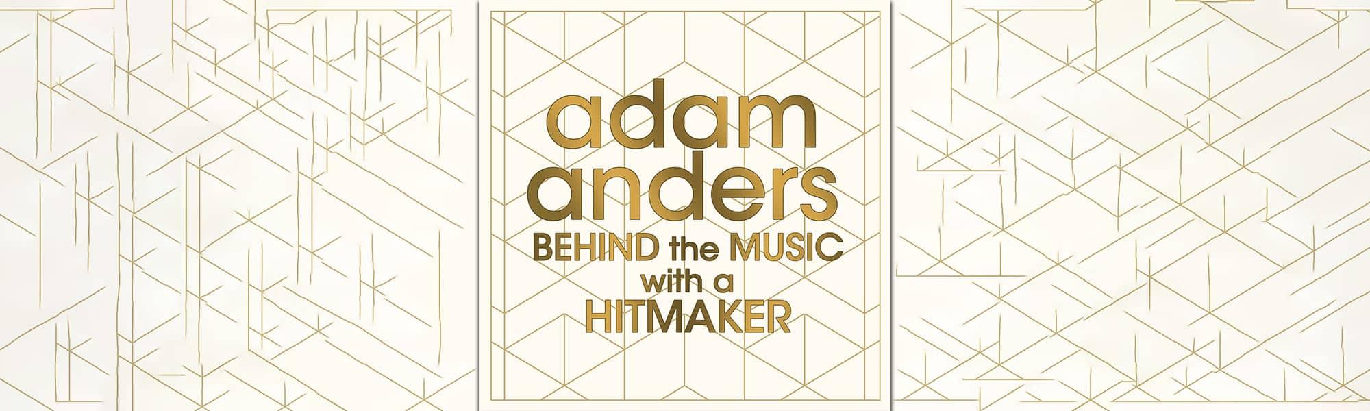 Adam Anders - Behind The Music