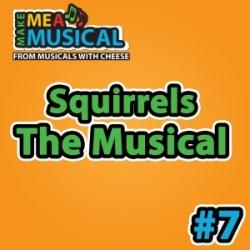 Squirrels the Musical - Make me a Musical #7