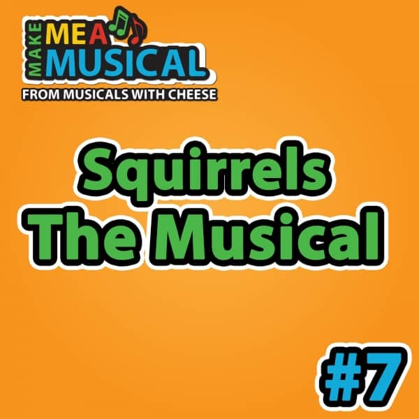 Squirrels the Musical - Make me a Musical #7