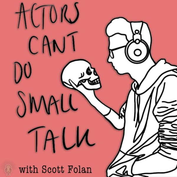 Actors Can't Do Small Talk with Scott Folan