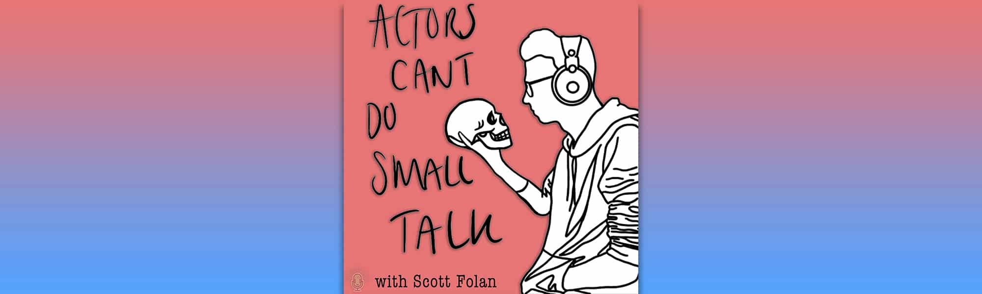 Actors Can't Do Small Talk - banner