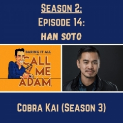 Season 2: Episode 14: Han Soto: Cobra Kai Season 3, Asian Representation in Hollywood, Actor, Legacy, Lessons Learned