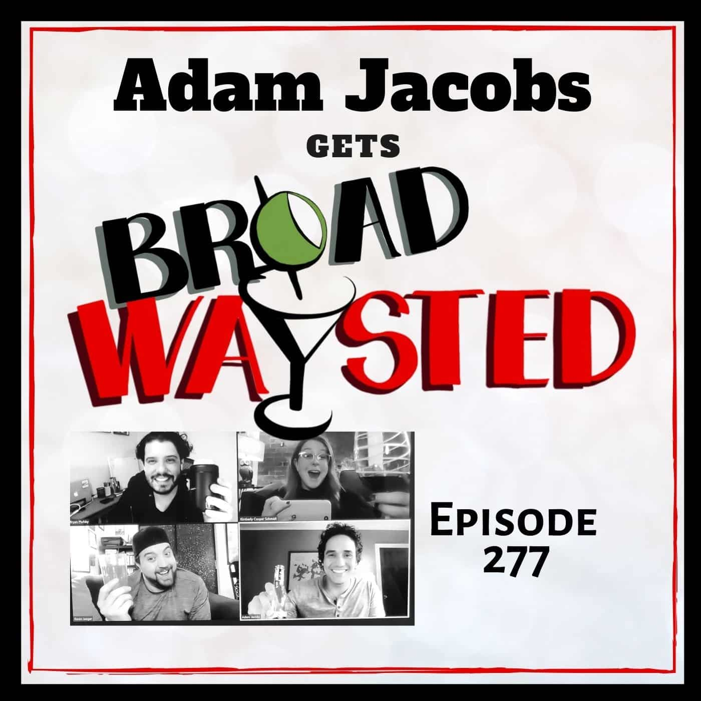 Episode 277: Adam Jacobs gets Broadwaysted!