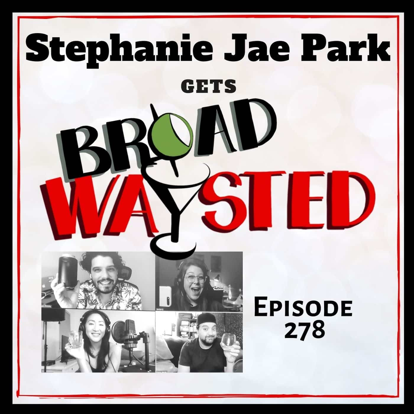 Episode 278: Stephanie Jae Park gets Broadwaysted!