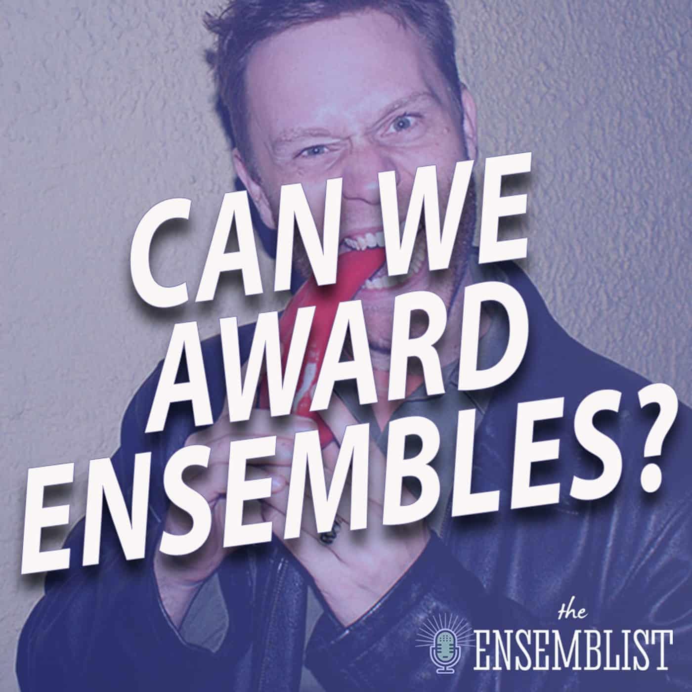 #515 - Can We Award Ensembles? (feat. Scott Dermody)