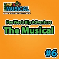 Pee-Wee's Big Adventure the Musical - Make me a Musical #6