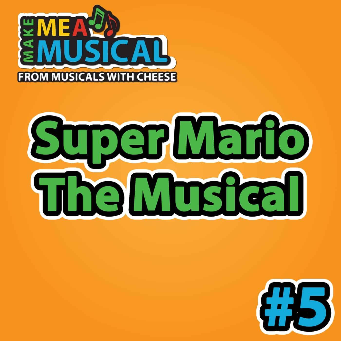 Super Mario the Musical - Make me a Musical #5