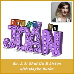#2.3 Shut Up & Listen with Maybe Burke
