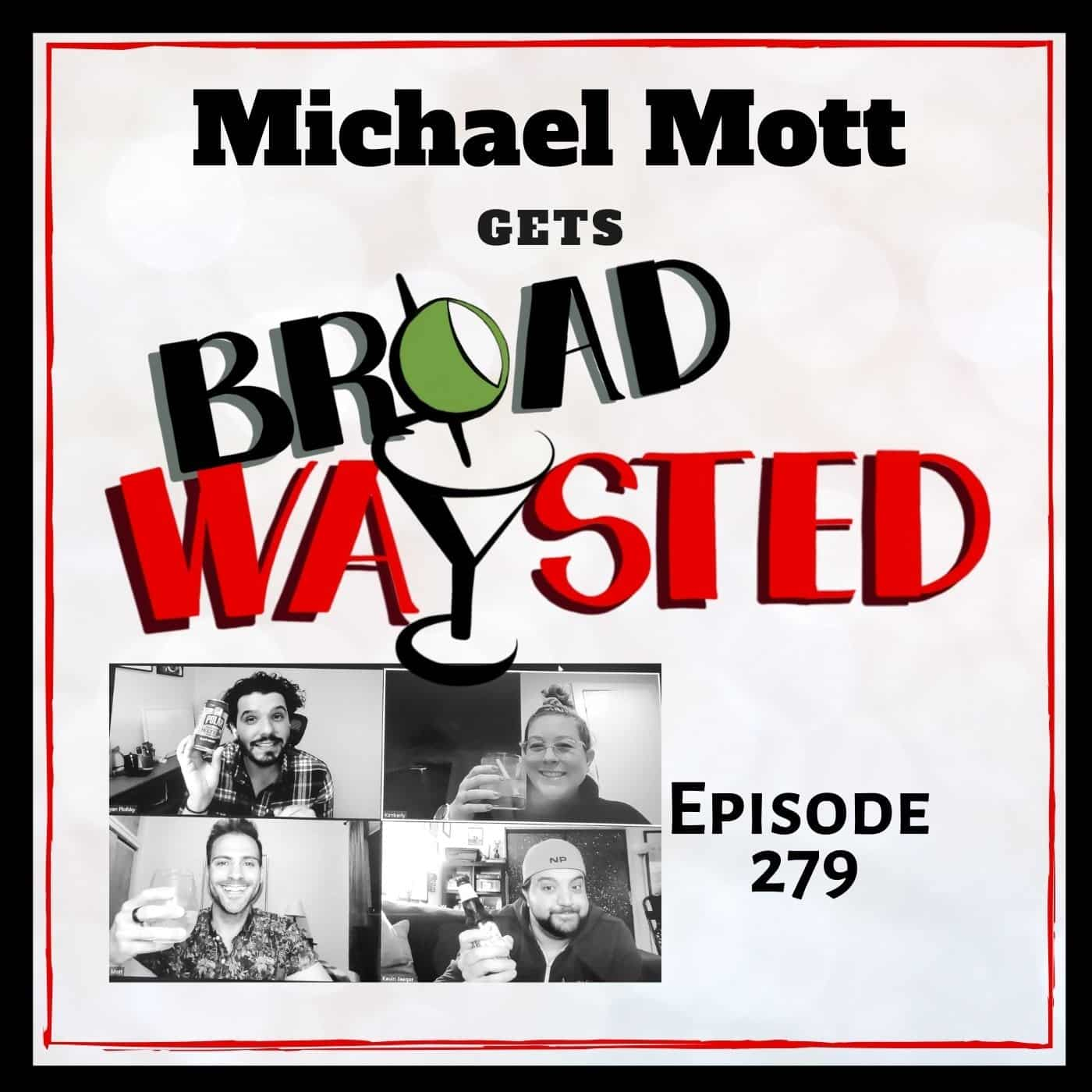 Episode 279: Michael Mott gets Broadwaysted, again!