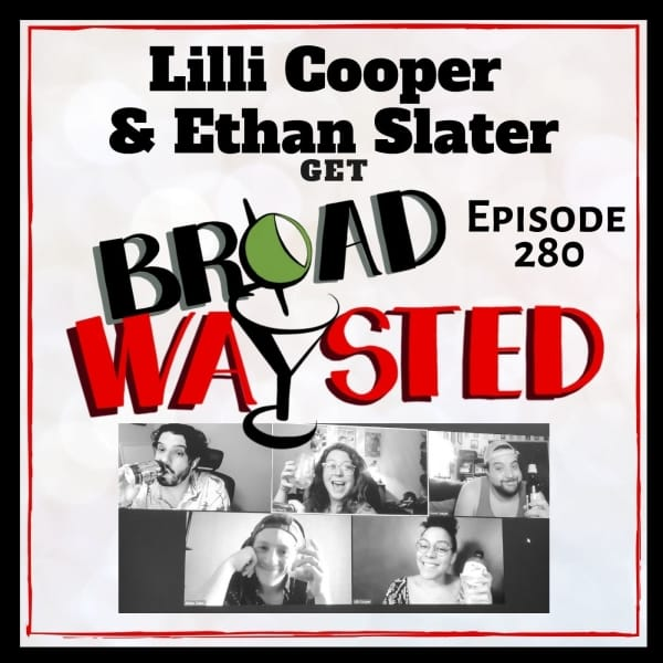 Episode 280: Lilli Cooper and Ethan Slater get Broadwaysted!
