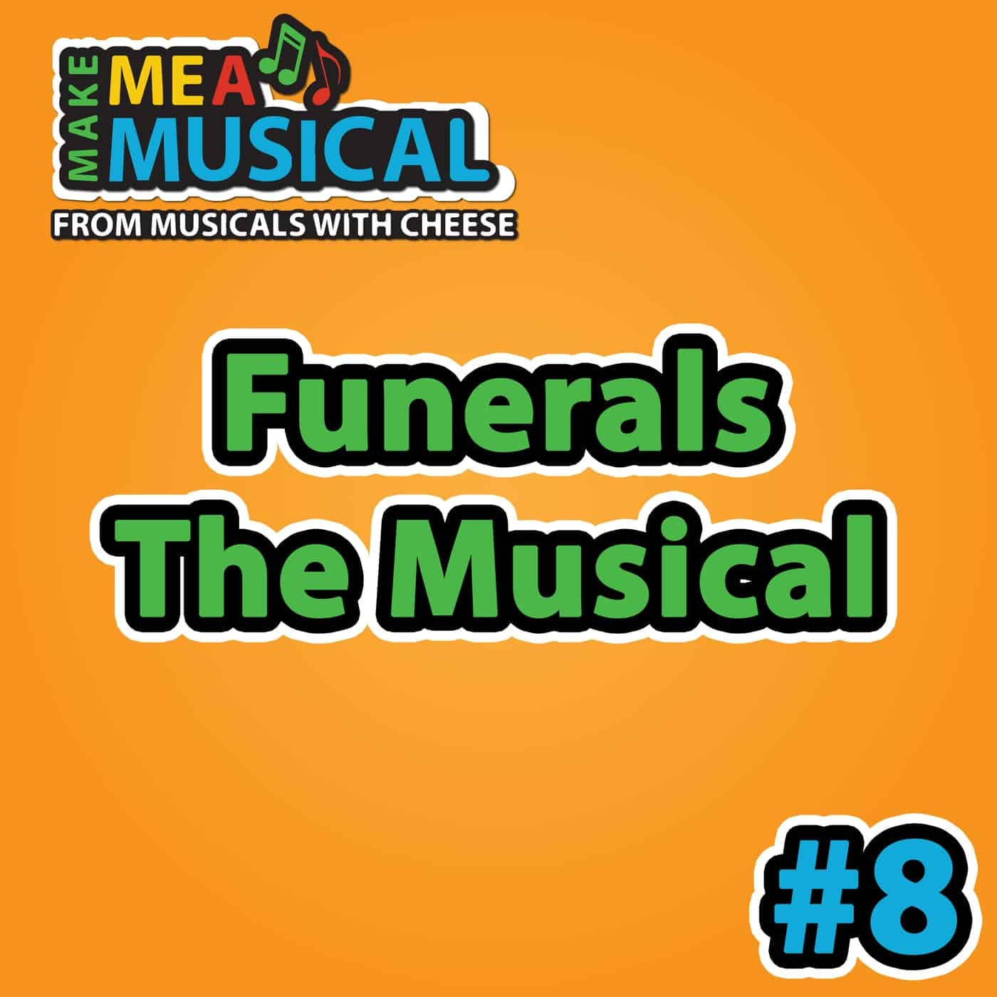 Funerals the Musical - Make me a Musical #8