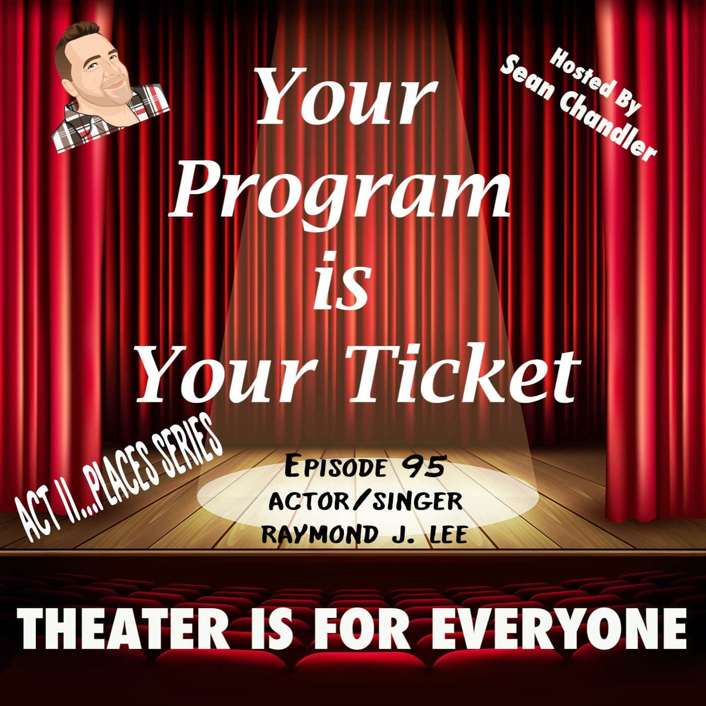 Ep095-Act II...Places-Actor/Singer Raymond J. Lee