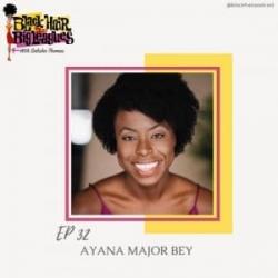 EP 32- The INSPIRING AYANA MAJOR BEY