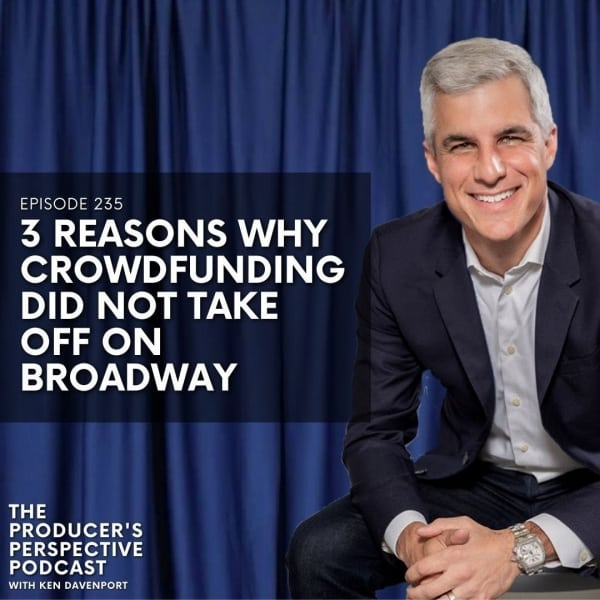 235 - 3 Reasons Why Crowdfunding Did NOT Take Off on Broadway