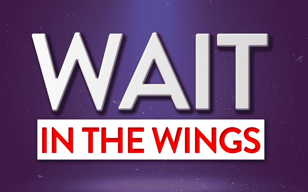 Wait in the Wings