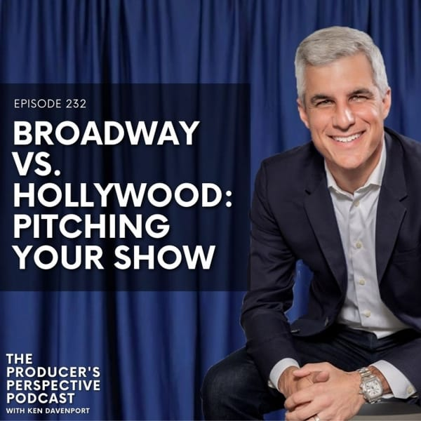 232 - Broadway vs. Hollywood: Pitching Your Show