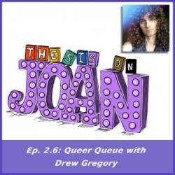 #2.6 Queer Queue with Drew Gregory