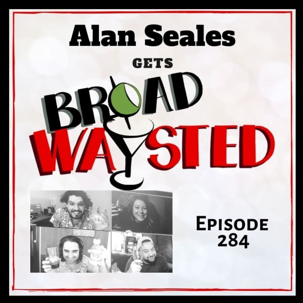 Episode 284: Alan Seales gets Broadwaysted!