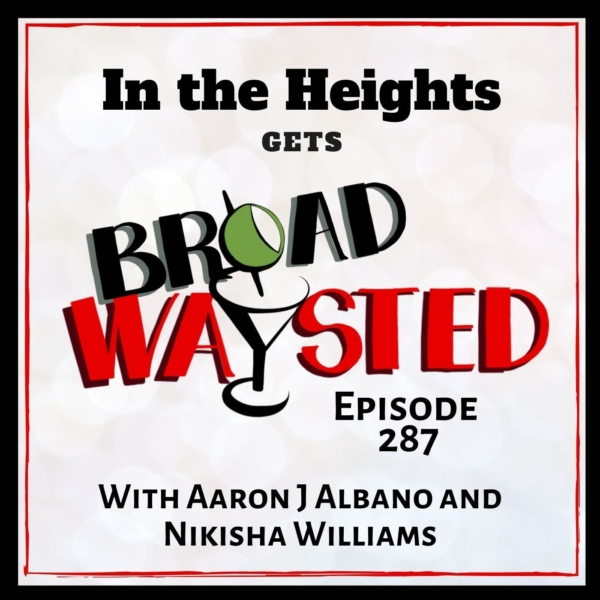 Episode 287: In The Heights gets Broadwaysted!