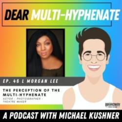 #46 - L Morgan Lee: The Perception of the Multi-Hyphenate