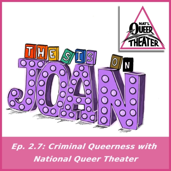 #2.7 Criminal Queerness with National Queer Theater