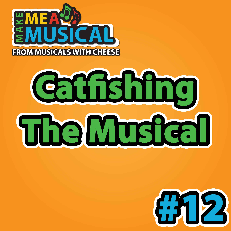 Catfishing the Musical - Make me a Musical #12