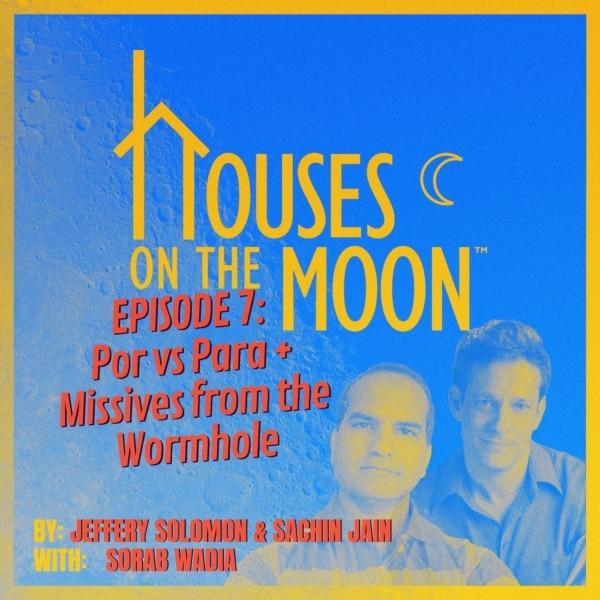 #7 - Por Vs Para; Missives From the Wormhole