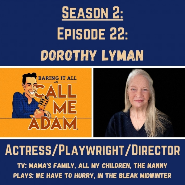 Season 2: Episode 22: Dorothy Lyman: Playwright, Actress, Director, Mama's Family, All My Children, The Nanny, Fran Drescher, We Have To Hurry