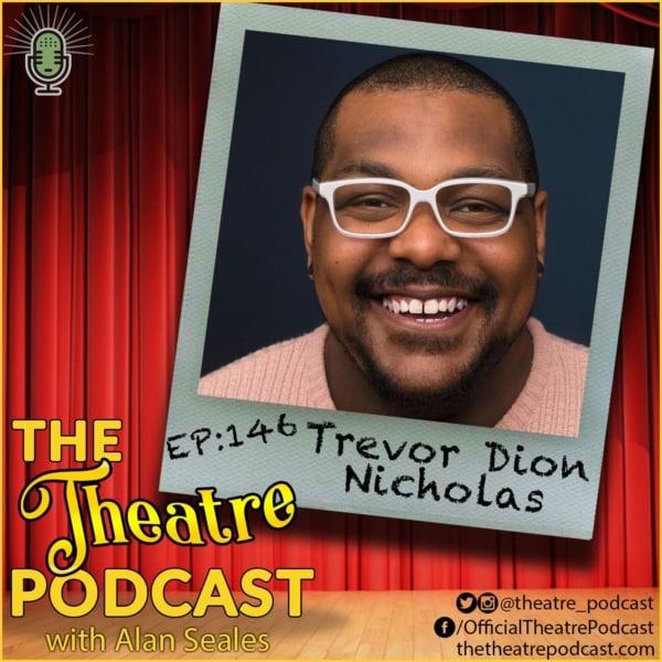 Ep146 - Trevor Dion Nicholas: Hamilton, Aladdin, The Shows Must Go On!