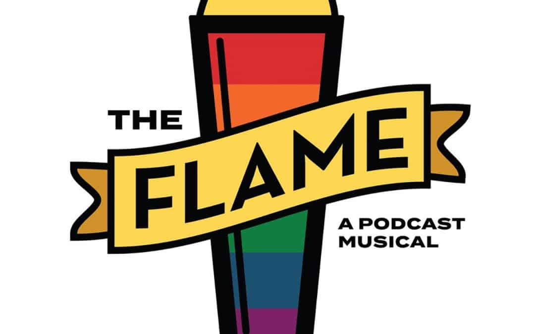 The Flame – A Podcast Musical